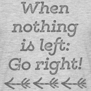 When nothing is left go right - grey T-Shirts - Männer T-Shirt