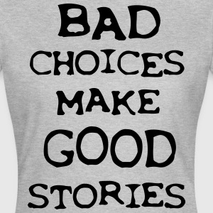 Bad choices make good stories - Frauen T-Shirt