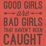 Ontwerp ~ Good girls are bad girls... Damesshirt