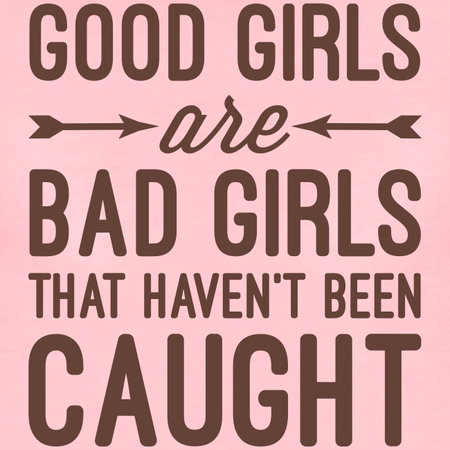 Good girls are bad girls... Damesshirt