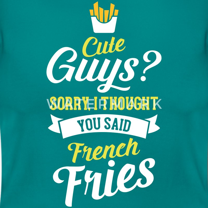 Cute Guys - Sorry I Thought You Said French Fries T-Shirts - Women's T-Shirt