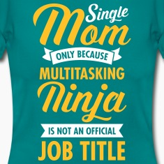 Single Mom - Multitasking Ninja T-Shirts