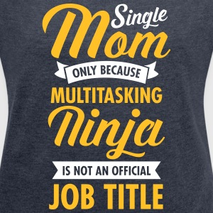 Single Mom - Multitasking Ninja T-Shirts - Frauen T-Shirt mit gerollten Ärmeln