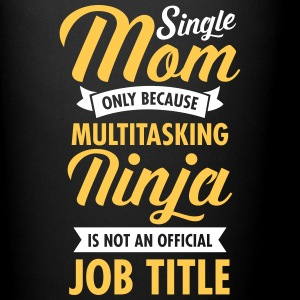 Single Mom - Multitasking Ninja Tazze & Accessori - Tazza monocolore