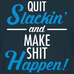 Quit Slackin\' And Make Shit Happen! T-Shirts - Men's T-Shirt