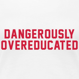 DANGEROUSLY OVEREDUCATED T-Shirts - Women's Premium T-Shirt