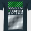 God is a DJ Techno is my bible Festival Culture - Men's T-Shirt