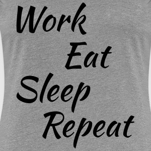 Work eat sleep repeat T-skjorter - Premium T-skjorte for kvinner