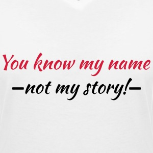 You know my name...not my story! T-Shirts - Frauen T-Shirt mit V-Ausschnitt