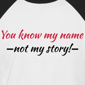 You know my name...not my story! T-Shirts - Männer Baseball-T-Shirt