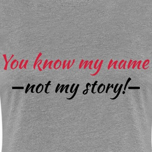 You know my name...not my story! Tee shirts - T-shirt Premium Femme