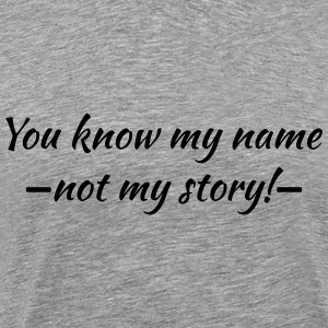 You know my name...ot my story! Tee shirts - T-shirt Premium Homme