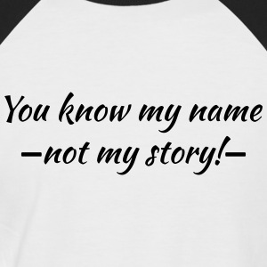You know my name...ot my story! T-Shirts - Männer Baseball-T-Shirt