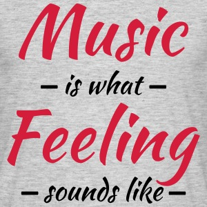 Music is what feeling sounds like T-shirts - T-shirt herr