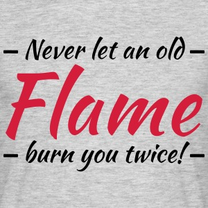 Never let an old flame burn you twice! Tee shirts - T-shirt Homme