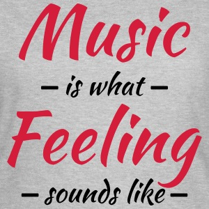 Music is what feeling sounds like Tee shirts - T-shirt Femme