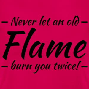 Never let an old flame burn you twice! Camisetas - Camiseta mujer