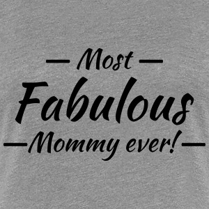 Most fabulous Mommy Tee shirts - T-shirt Premium Femme
