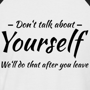 Don't talk about yourself T-Shirts - Men's Baseball T-Shirt