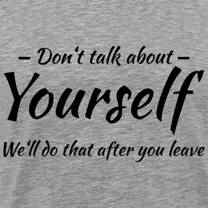 Don't talk about yourself T-skjorter - Premium T-skjorte for menn