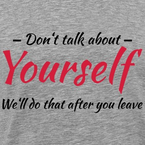 Don't talk about yourself T-Shirts - Männer Premium T-Shirt