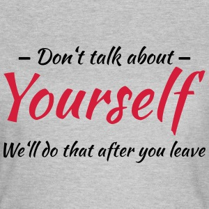 Don't talk about yourself T-Shirts - Women's T-Shirt