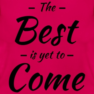 The best is yet to come T-shirts - T-shirt dam