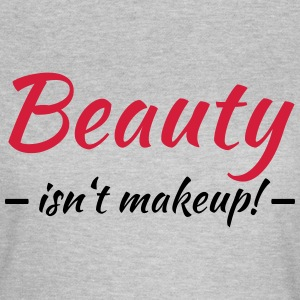 Beauty isn't makeup T-Shirts - Frauen T-Shirt