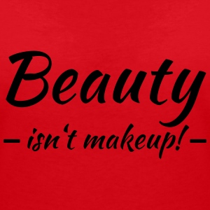 Beauty isn't makeup T-Shirts - Frauen T-Shirt mit V-Ausschnitt