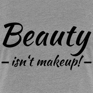 Beauty isn't makeup T-Shirts - Frauen Premium T-Shirt