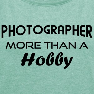 Photographer hobby - arc T-Shirts - Women's T-shirt with rolled up sleeves
