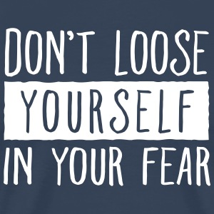 Don't Loose Yourself In Your Fear Tee shirts - T-shirt Premium Homme