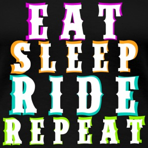Eat Sleep Ride Repeat - White - Frauen Premium T-Shirt