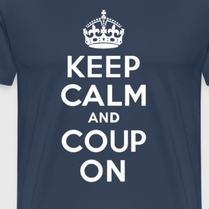 KEEP CALM and COUP ON - Men's Premium T-Shirt