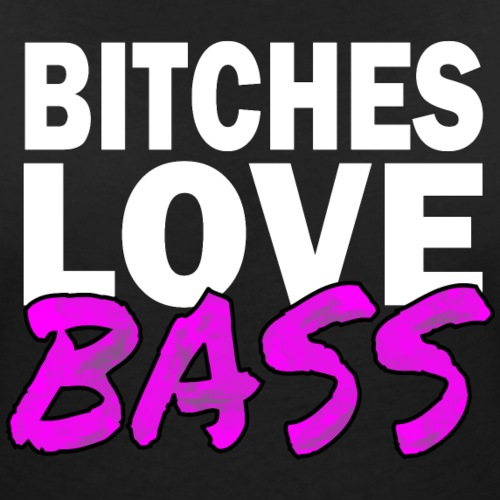 Bitches Love Bass