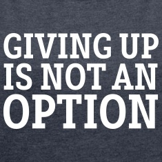 Giving Up Is Not An Option T-Shirts