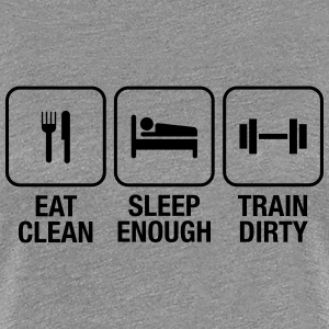 Eat Clean, Sleep Enough, Train Dirty Camisetas - Camiseta premium mujer