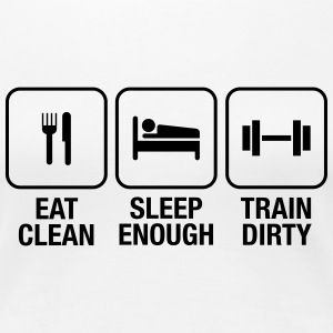 Eat Clean, Sleep Enough, Train Dirty T-Shirts - Women's Premium T-Shirt