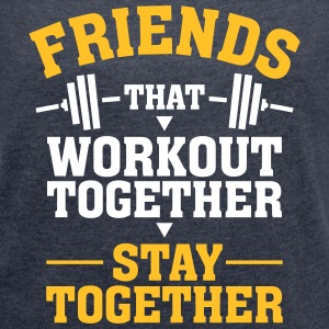 Friends That Workout Together Stay Together T-Shirts - Frauen T-Shirt mit gerollten Ärmeln