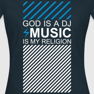 God is a DJ Music my Religion Electronic Music EDM T-Shirts - Frauen T-Shirt