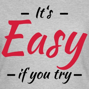 It's easy if you try T-Shirts - Women's T-Shirt