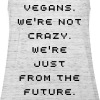 Vegans are not crazy Women Tank Top - Women's Tank Top by Bella