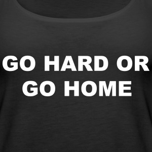 Go Hard or Go Home Tops - Women's Premium Tank Top