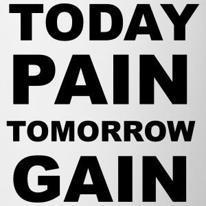 Today Pain, Tomorrow Gain Mugs & Drinkware - Mug