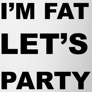 I'm Fat Let's Party Mugs & Drinkware - Mug