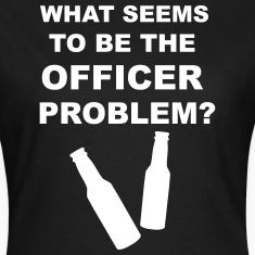 What Seems to Be the Officer Problem? T-Shirts