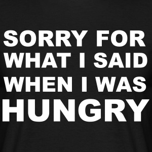 Sorry for What I Said When I Was Hungry. T-Shirts - Men's T-Shirt