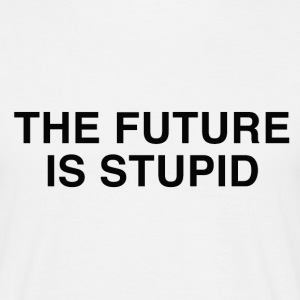 The future is stupid - Men's T-Shirt