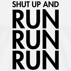 Shut Up And Run Run Run T-Shirts - Männer Premium T-Shirt