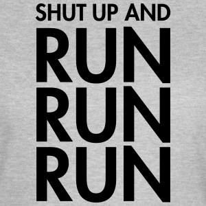 Shut Up And Run Run Run T-Shirts - Frauen T-Shirt